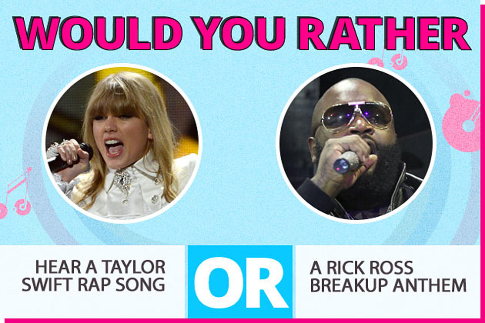 Would You Rather Hear A Taylor Swift Rap Song Or A Rick Ross Breakup Anthem