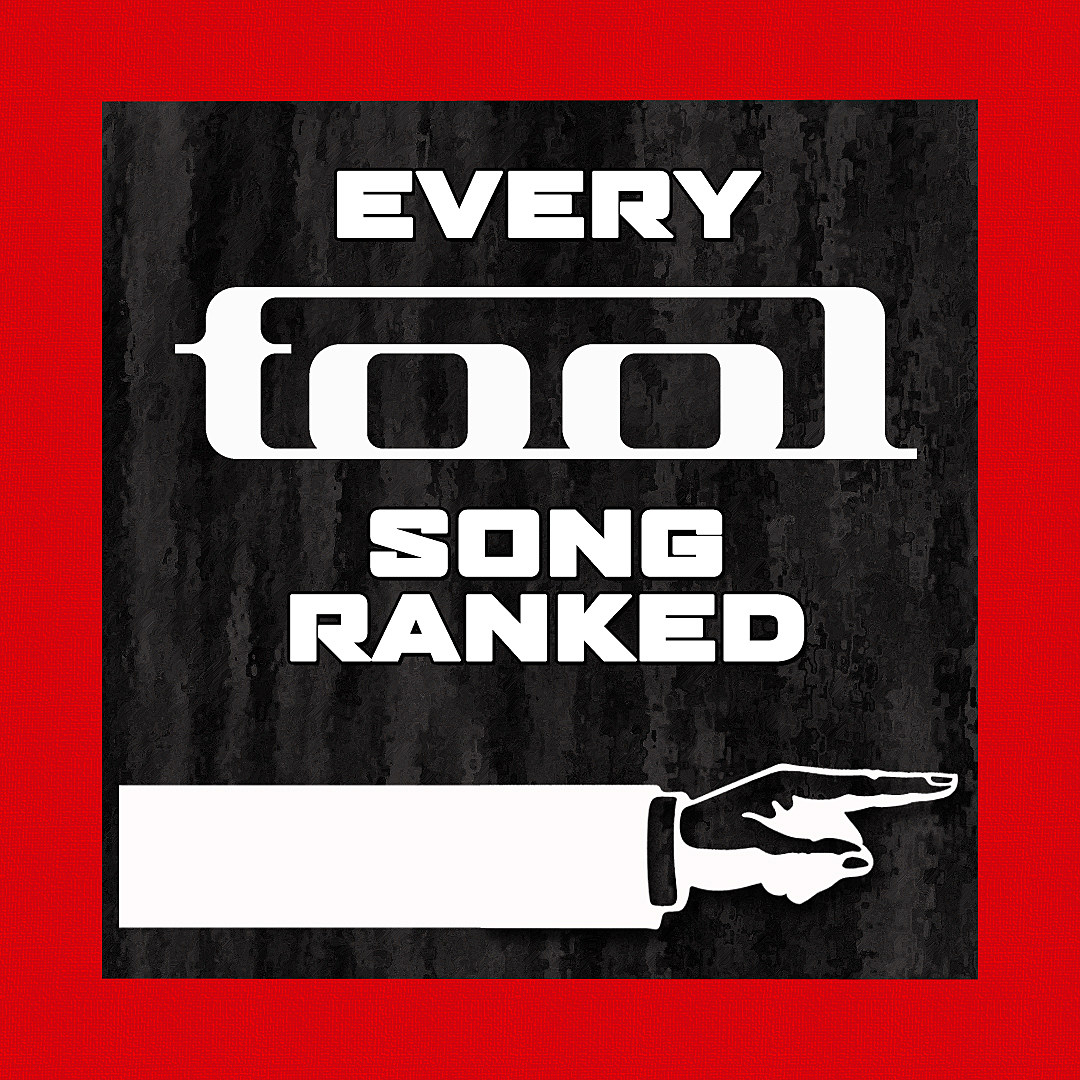 Every Tool Song Ranked