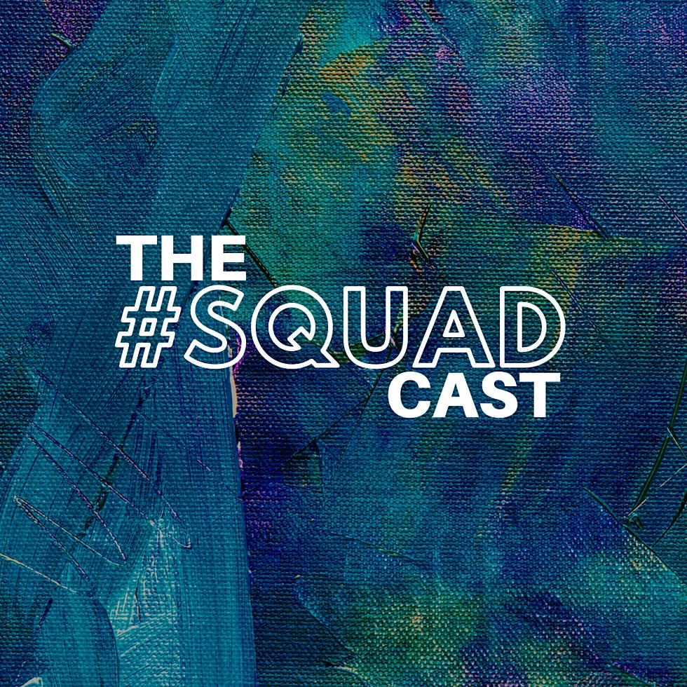 LISTEN: THE #SQUAD CAST Podcast, Episode 1