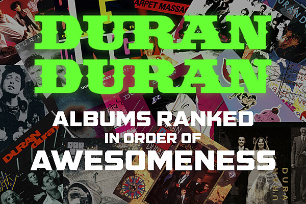 Duran Duran Albums Ranked in Order of Awesomeness