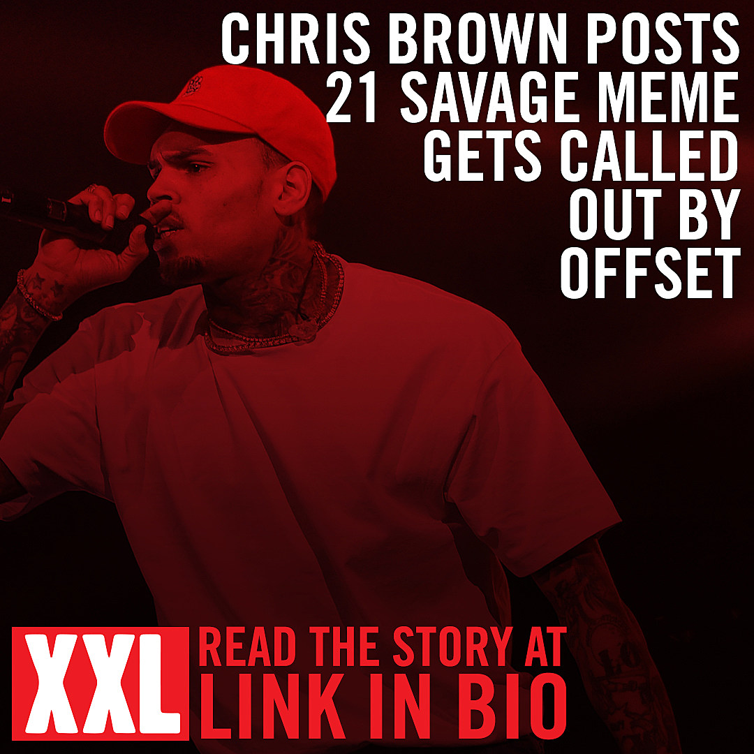 chris brown posts 21 savage meme gets called out by offset xxl chris brown posts 21 savage meme gets