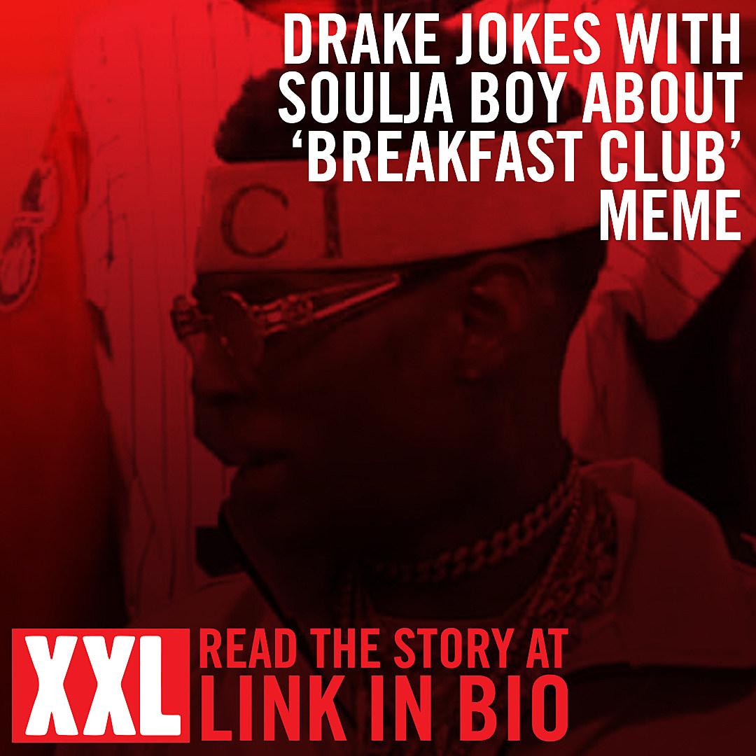 Drake jokes with soulja boy about the breakfast club meme xxl