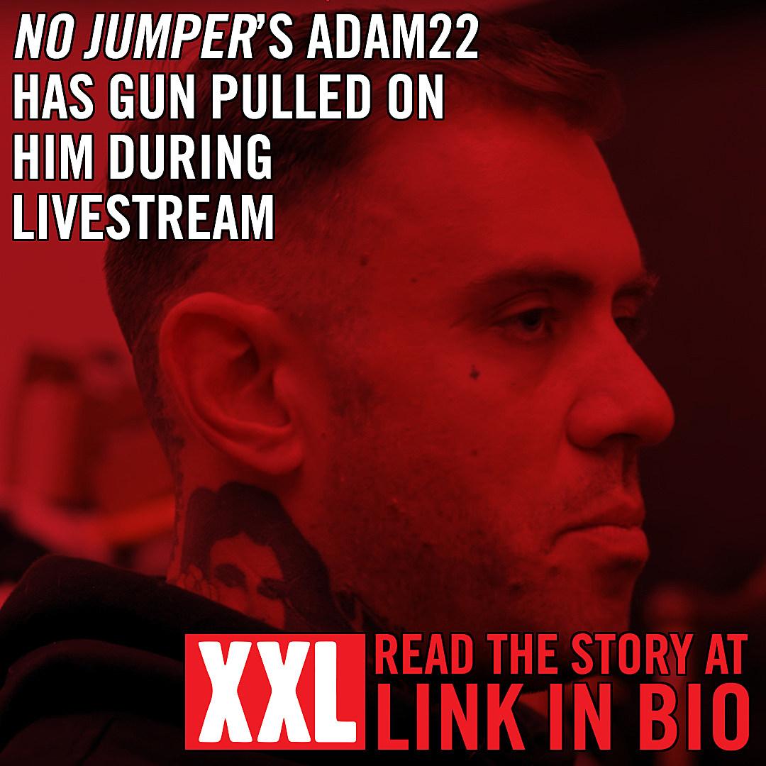 1c4239c2c 'No Jumper' Host Adam 22 Has Gun Pulled on Him During Livestream - XXL