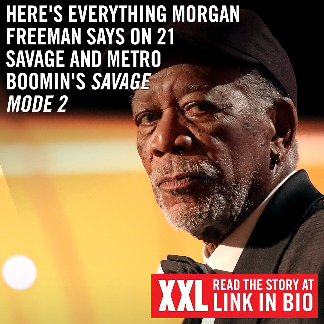 here s everything morgan freeman says on savage mode 2 xxl on savage mode 2